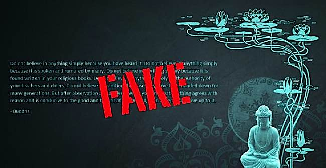 "Online, there are numerous ""interpreted quotes"" and ""false"" quotes from this popular sutta. A lively debate on ""fake quotes"" from Kalama Sutta on the ""Fake Buddha Quotes"" website more or less debunks the most common online versions of this teaching. [15]"