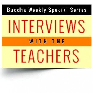 Buddha Weekly Special Series Interviews with the Teachers