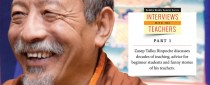 Zasep Tulku Rinpoche discusses decades of teaching, advice for beginner students and funny stories of his teachers.