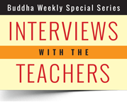 Interviews with the teachers Buddha Weekly