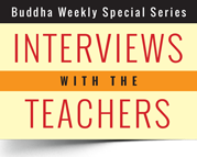 Interviews with the Buddhist Teachers Buddha Weekly Special Series