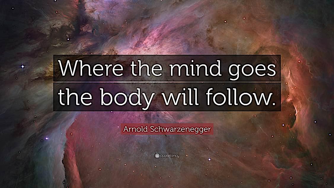 Buddha Weekly Arnold Shwarzenegger quote where the mind goes Buddhism