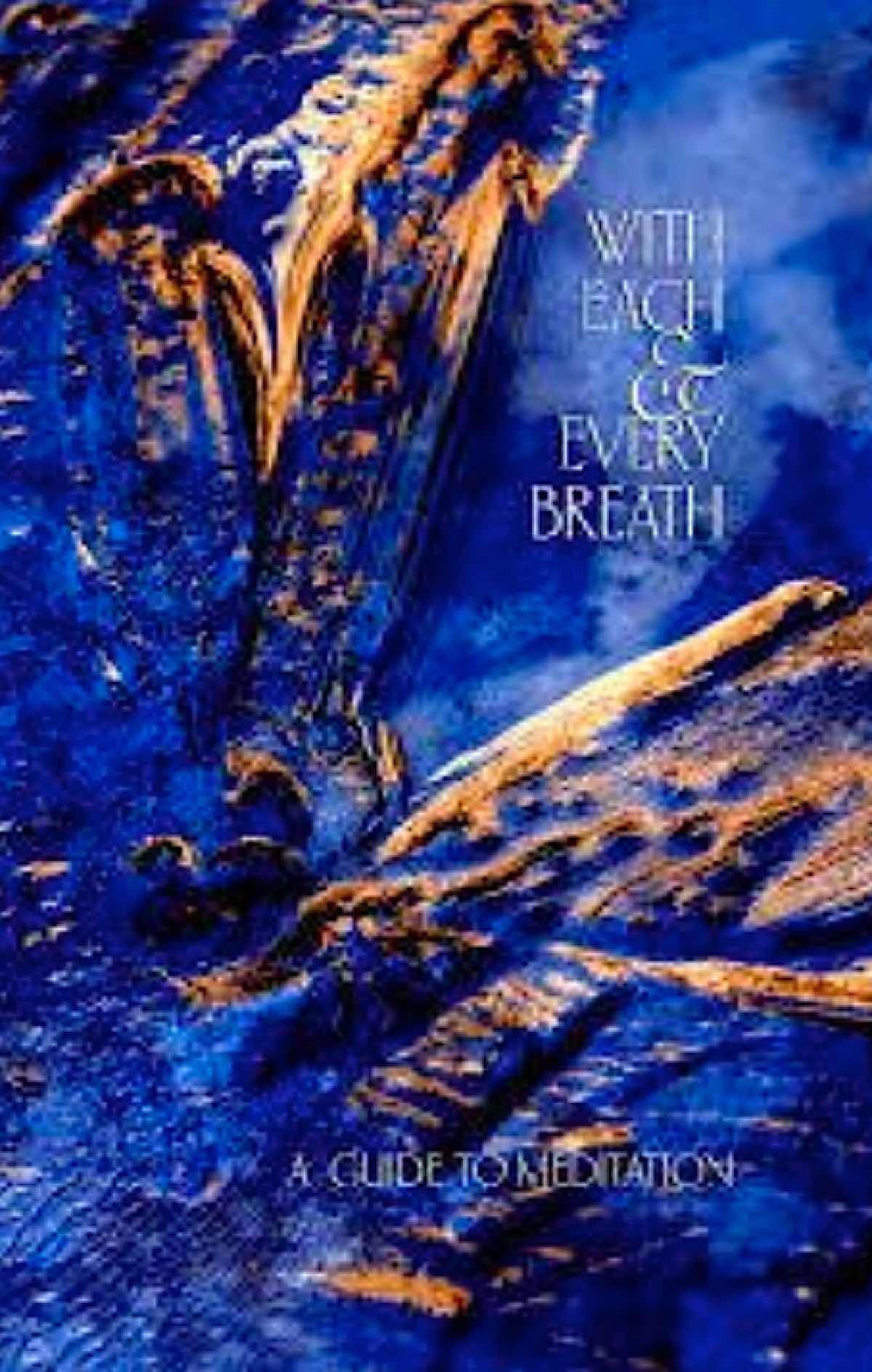 Buddha Weekly With Each Every Breath A Guide to Meditation Buddhism
